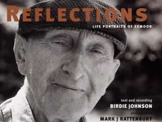 Reflections. Life portraits of Exmoor. Text and recording Birdie Johnson. Photography Mark J Rattenbury.